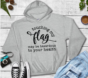 Hooded Sweatshirt - Touching My Flag May Be Hazardous To Your Health - thegiftkornershop