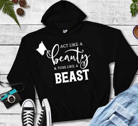 Hooded Sweatshirt - Act Like A Beauty And Toss Like A Beast - thegiftkornershop