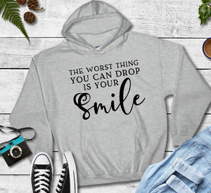 Hooded Sweatshirt - The Worst Thing You Can Drop Is Your Smile - thegiftkornershop