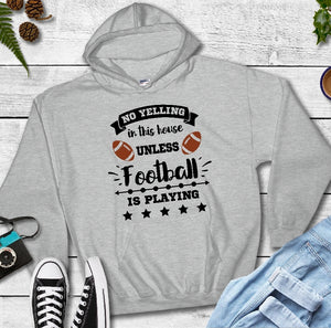 Hooded Sweatshirt - No Yelling In This House Unless Football Is Playing - thegiftkornershop