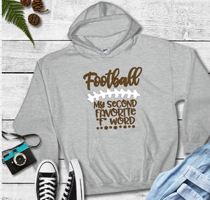Hooded Sweatshirt - Football My Second Favorite F Word - thegiftkornershop
