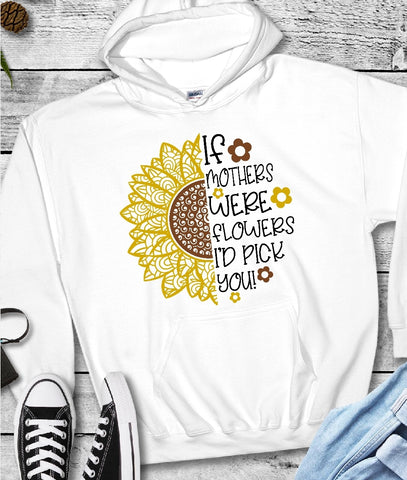 Hooded Sweatshirts - If Mothers Were Flowers I'd Pick You - thegiftkornershop