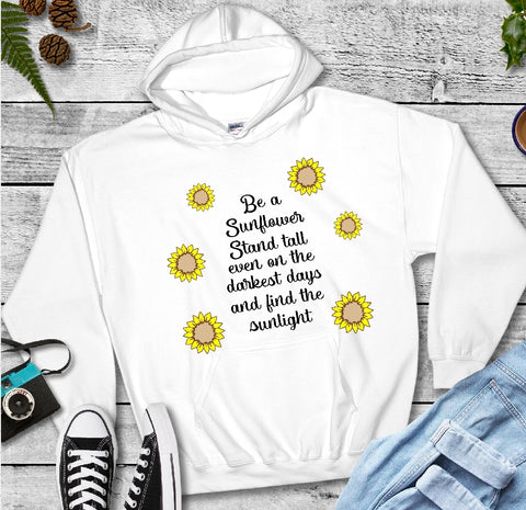 Hooded Sweatshirts - Be A Sunflower Stand Tall Even On The Darkest Days and Find The Sunlight - thegiftkornershop