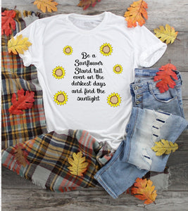 T-Shirt - Be A Sunflower Stand Tall Even On The Darkest Days and Find The Sunlight (V-Neck or Unisex Classic Fit) - thegiftkornershop