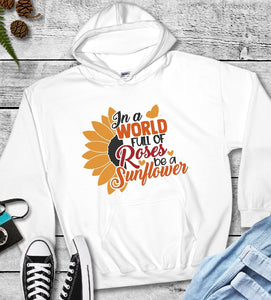 Hooded Sweatshirts - In A World Full Of Roses Be A Sunflower - thegiftkornershop