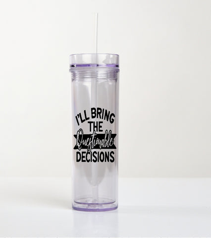 Drink Tumbler Cup - I'll Bring The Questionable Decisions - thegiftkornershop
