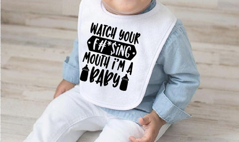 Baby Bib - Watch Your F#*$ing Mouth I'm A Baby - thegiftkornershop
