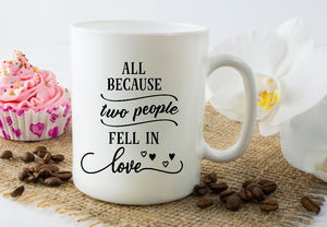 Mug 15oz. - All Because Two People Fell In Love