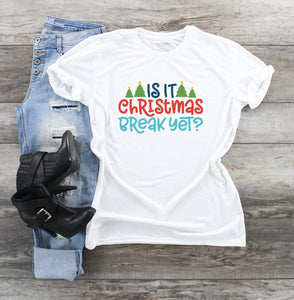 T-Shirt - Is It Christmas Break Yet (V-Neck or Unisex Classic Fit)