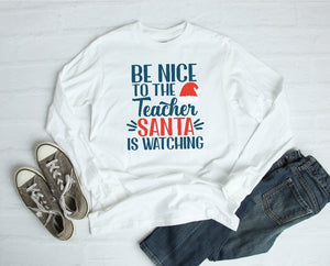 Long Sleeve Shirt - Be Nice To The Teacher Santa Is Watching