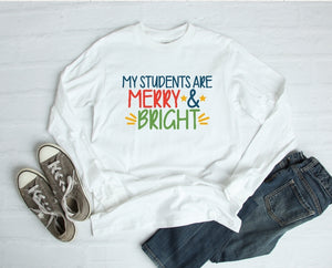 Long Sleeve Shirt - My Students Are Merry & Bright