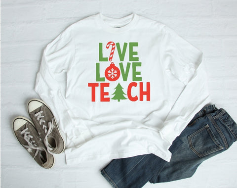 Long Sleeve Shirt - Live Love Teach