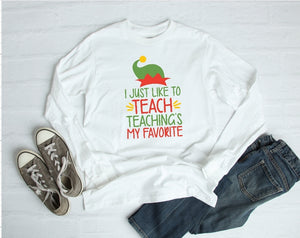 Long Sleeve Shirt - I Just Like To Teach Teaching Is My Favorite