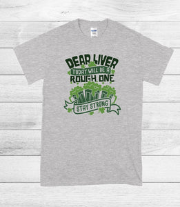 T-Shirt - Dear Liver Today Will Be A Rough One Stay Strong  (V-Neck or Unisex Classic Fit)