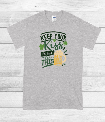 T-Shirt - Keep Your Kiss I'm Here For This  (V-Neck or Unisex Classic Fit)