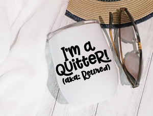 Stainless Steel Stemless Wine Glass/Mug 12oz. - I'm A Quitter Aka Retired