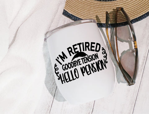 Stainless Steel Stemless Wine Glass/Mug 12oz. - I'm Retired Goodbye Tension Hello Pension