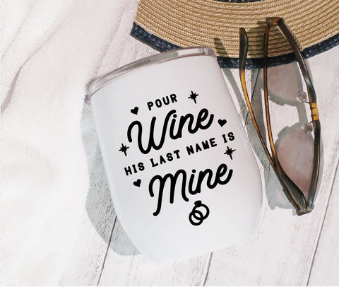 Stainless Steel Stemless Wine Glass/Mug 12oz. - Pour The Wine His Last Name Is Mine