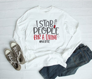 Long Sleeve Shirt - I Stab People For A Living #Nurse