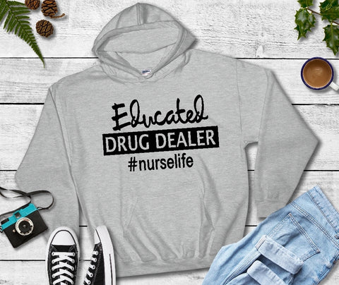 Hooded Sweatshirt - Educated Drug Dealer #nurselife