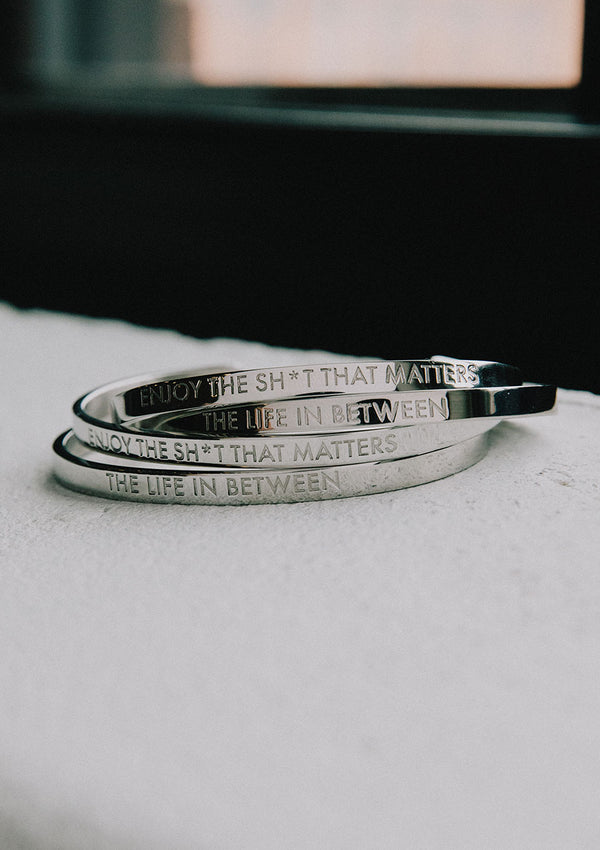 Enjoy the Sh*t that Matters Stainless Steel Cuff