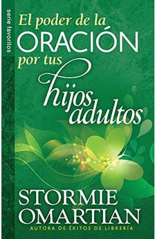Poder de la oración por tus hijos adultos, El // Power o f Praying For Your Adults Children, The (Spanish Edition)