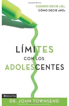 Limites Con Los Adolescentes Cuando Decir Si, Como Decir No (Boundaries With Teens: How To Say Yes, How To Say No)