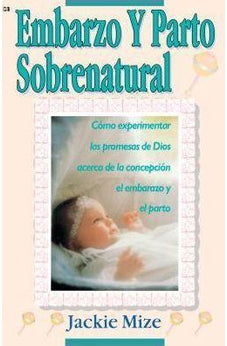 Embarazo Y Parto Sobrenatural (Supernatural Childbirth): Cã³Mo Experim