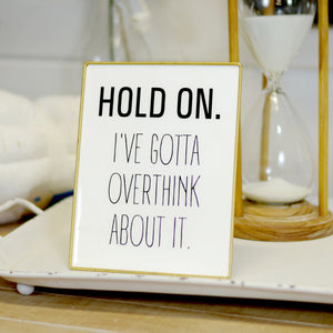Overthink About It Sign With Gold Trim
