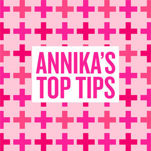 Annika's Top Tips