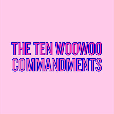 Ten WooWoo Commandments