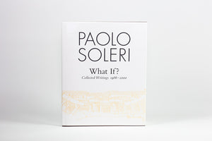 What If? Collected Writings 1986-2000 by Paolo Soleri