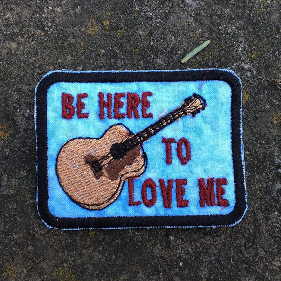 Be Here To Love Me handmade patch