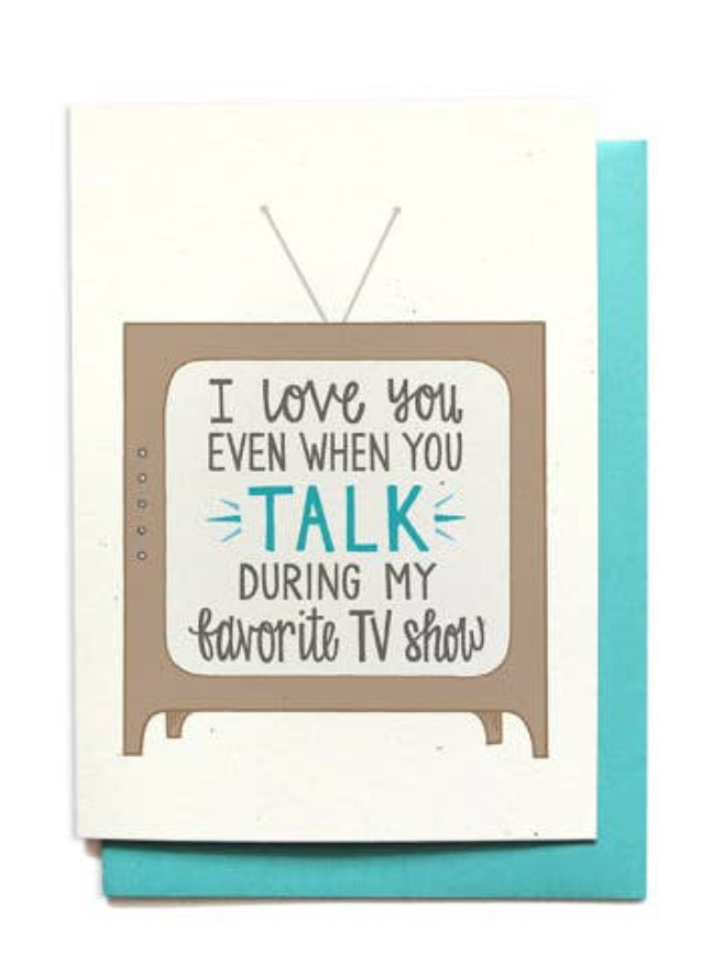 """I Love You Even When You Talk During My Favorite TV Show"" Card"