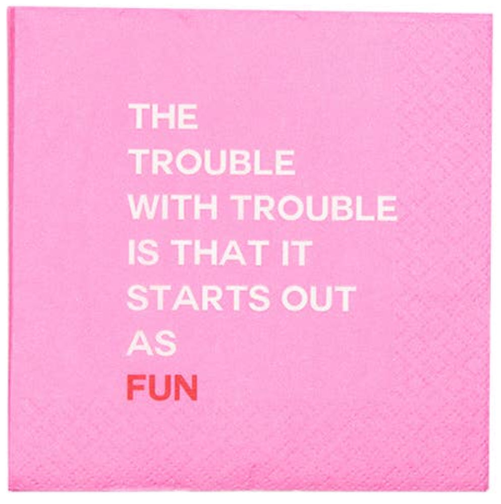 "The Trouble With Trouble Is That It Starts Out As Fun ""Beverage Napkins"""