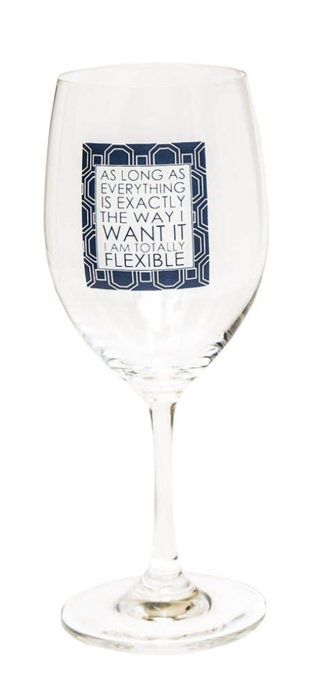 "As Long As Everything Is Exactly The Way I Want It I Am Totally Flexible ""Wine Glass"""