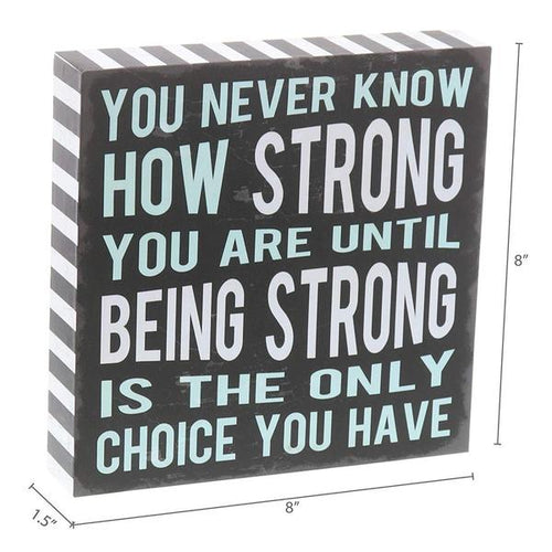 """You Never Know How Strong You Are"" Box Sign"