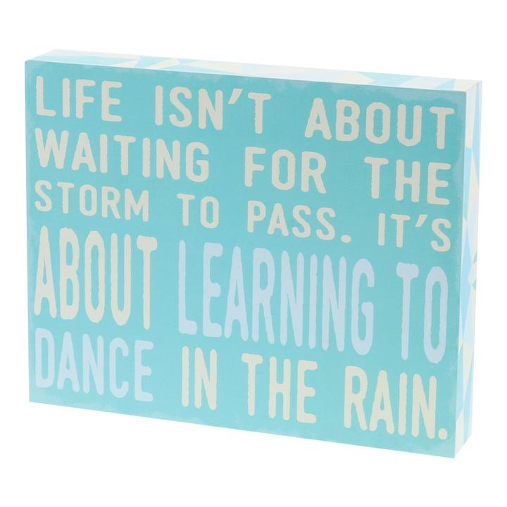 """Life Isn't About Waiting For The Storm to Pass"" Box Sign"