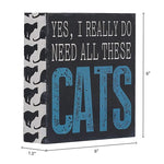 """Yes I Really Do Need All These Cats"" Box Sign"