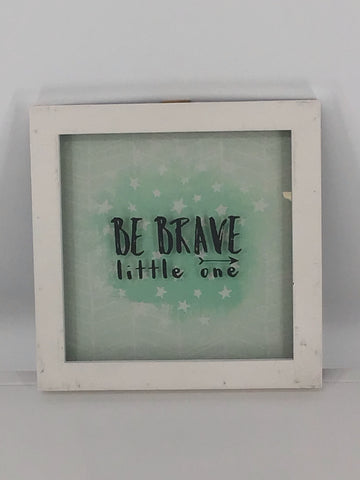 Be Brave Little One Framed Glass Sign