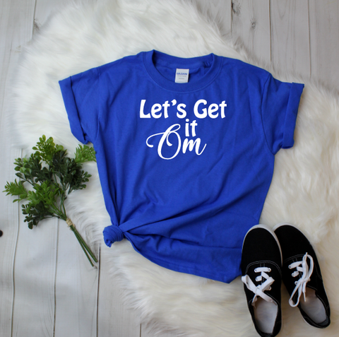 """Let's Get it Om"" T-shirt"