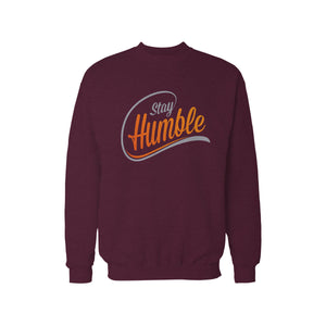 Stay Humble Sweatshirt