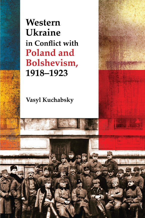 Western Ukraine in Conflict With Poland and Bolshevism, 1918-1920
