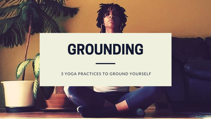 The Top 3 Yoga Practices to Ground Yourself