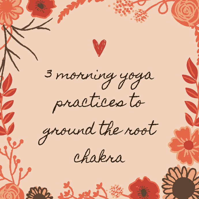 3 Morning Yoga Practices To Ground Your Root Chakra