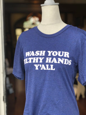 Wash Your Filthy Hands Y'all - tee