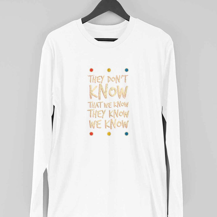 They Don't Know Full Sleeve T-Shirt