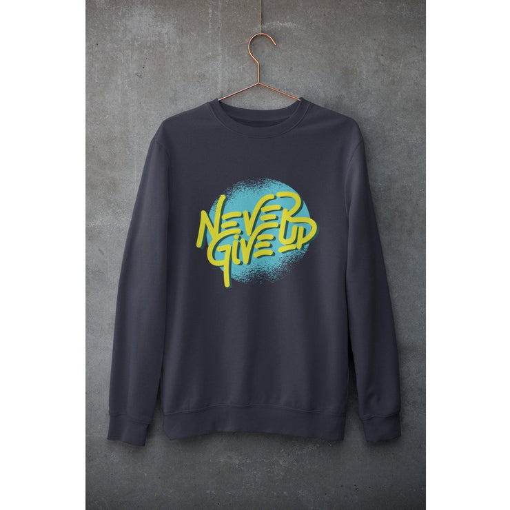 Never Give Up Unisex Sweatshirt