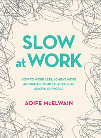 slow at work book by aoife mcelwain about work life balance