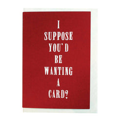 I Suppose You'd Be Wanting A Card